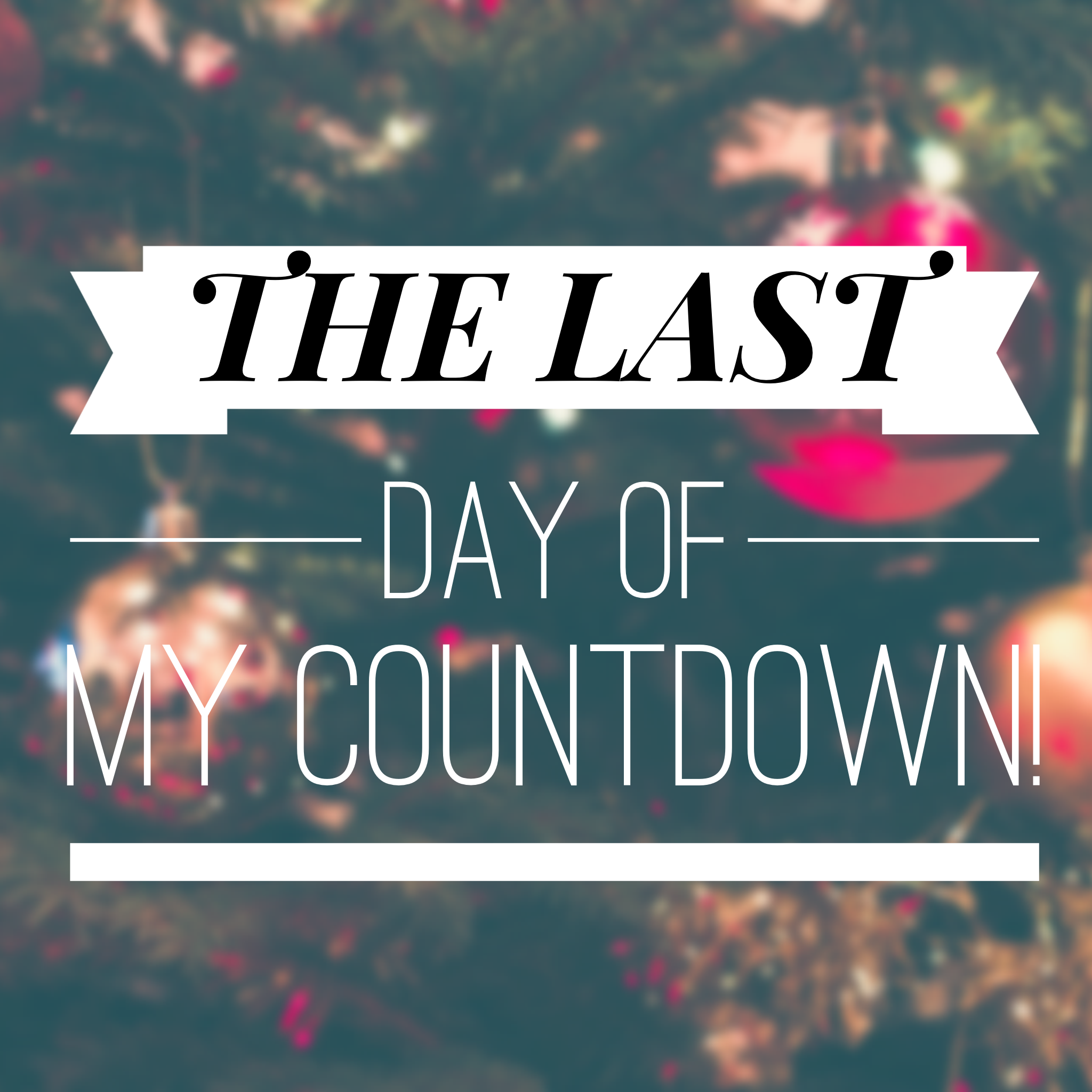 1 DAY: The of end my Countdown!